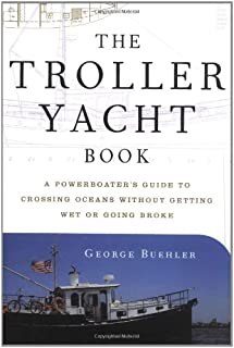 The Troller Yacht Book: A Powerboater's Guide to Crossing Oceans: Powerboater's Guide to Crossing Oceans Without Getting Wet or Going Broke