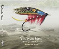Tied in the Hand: Odyssey of a Salmon Fly-Tyer