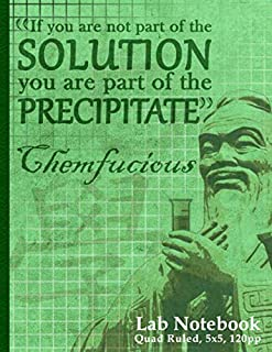 If You Are Not Part of the Solution You Are Part of the Precipitate: Funny Lab Notebook ~ Saying of Chemfucius ~ Graph Pap...