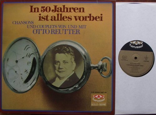 In 50 Jahren ist alles vorbei CHANSONS UND COUPLETS VON UND MIT OTTO REUTTER Doppel LP Klappcover Picture Sleeve Karussell # 2436086/7