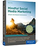 Mindful Social Media Marketing: Achtsam und erfolgreich kommunizieren