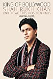 King of Bollywood: Shah Rukh Khan und die Welt des indischen Kinos - Anupama Chopra