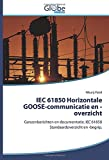 IEC 61850 Horizontale GOOSE-communicatie en -overzicht: Ganzenberichten en documentatie. IEC 61850 Standaardoverzicht en -begrip. (Dutch Edition)