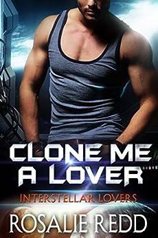 Clone Me a Lover (Interstellar Lovers) by [Rosalie Redd]