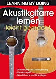 Learning by Doing: Akustikgitarre lernen leicht gemacht -