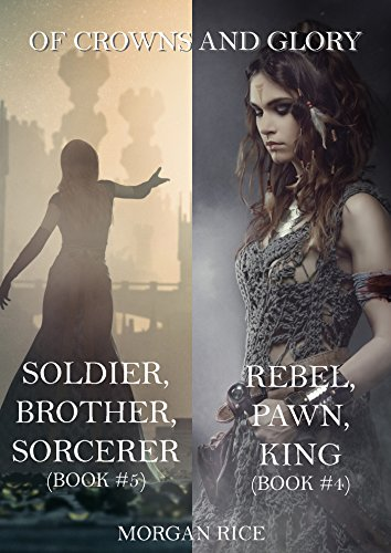 Of Crowns and Glory Bundle: Rebel, Pawn, King and Soldier, Brother, Sorcerer (Books 4 and 5)