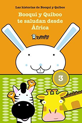 Booqui y Quiboo te saludan desde África: Las histórias de Booqui y Quiboo para tus primeras lecturas (TopTapTip nº 3)