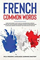 French Common Words: Learn 1000 Words to Get Fluent in Conversations, Improve Vocabulary, and Skip Boring Grammar Lessons for Beginners with a Language Learning Technique that Woks Even in Your Car (Learn French while You Sleep Even Without Short Stories)