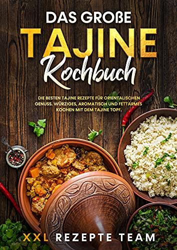 Das große Tajine Kochbuch: Die besten Tajine Rezepte für orientalischen Genuss. Würziges, aromatisch und fettarmes Kochen mit dem Tajine Topf.