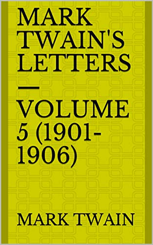 Mark Twain's Letters — Volume 5 (1901-1906) (English Edition)