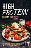 High Protein Recipes for Kids: Delicious High-Protein Recipes That Your Kids Will Love! (English Edition)