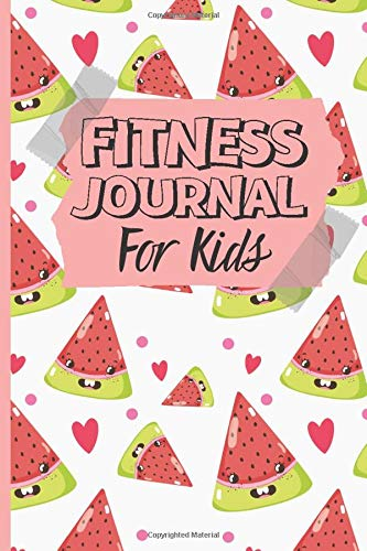 Fitness Journal For Kids: Healthy Lifestyle Journal & Fun Healthy Eating And Activity Log Book For Children, (Watermelon Cover).