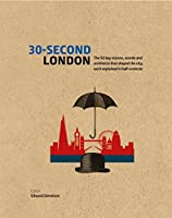 30-Second London: The 50 key visions, events and architects that shaped the city, each explained in half a minute (30 Second)