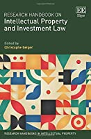 Research Handbook on Intellectual Property and Investment Law (Research Handbooks in Intellectual Property)
