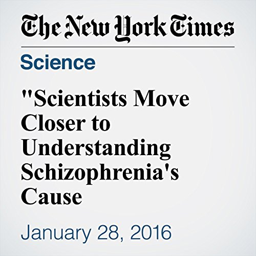 Scientists Move Closer to Understanding Schizophrenia's Cause audiobook cover art