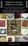 Timeless Classics Pillows to Crochet Vintage Square, Round, Retro, Striped, Floral, Granny Square Pillows and More - 14 Classic Pillow Patterns to Crochet with Your Favorite Yarn Colors