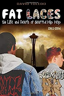 FAT LACES - the LIFE and DEATH of SEATTLE HIP HOP: 1982-1994