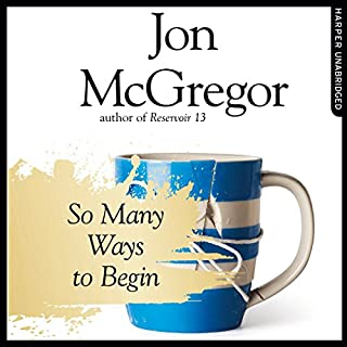 So Many Ways to Begin                   By:                                                                                                                                 Jon McGregor                               Narrated by:                                                                                                                                 Matt Bates                      Length: 10 hrs and 49 mins     18 ratings     Overall 3.9