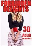 FORBIDDEN DELIGHTS : 30 ADULT ENCOUNTERS