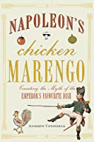 Napoleon's Chicken Marengo: Creating the Myth of the Emperor's Favourite Dish