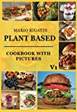 Plant Based Cookbook With Pictures Vol 1: Breakfast Recipes, Overnight Oats, Entree Recipes