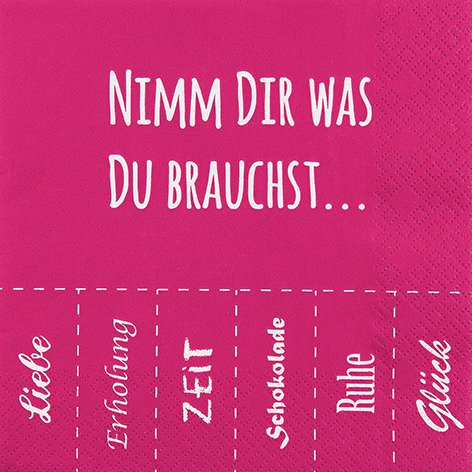20 Servietten Nimm Dir was Du brauchst... Liebe – Erholung – Zeit – Schokolade – Ruhe – Glück 33x33cm