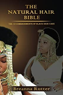 The Natural Hair Bible: The 10 Commandments of Black Hair Care