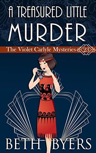 A Treasured Little Murder: A Violet Carlyle Cozy Historical Mystery (The Violet Carlyle Mysteries Book 23) by [Beth Byers]