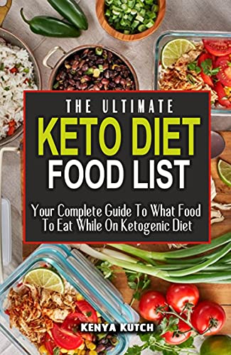 THE ULTIMATE KETO DIET FOOD LIST: Your Complete Guide To What Food To Eat While On Ketogenic Diet - Food With Macronutrient Profile, Net Carbs, Calories, Fat And Protein For Effective Weight Loss
