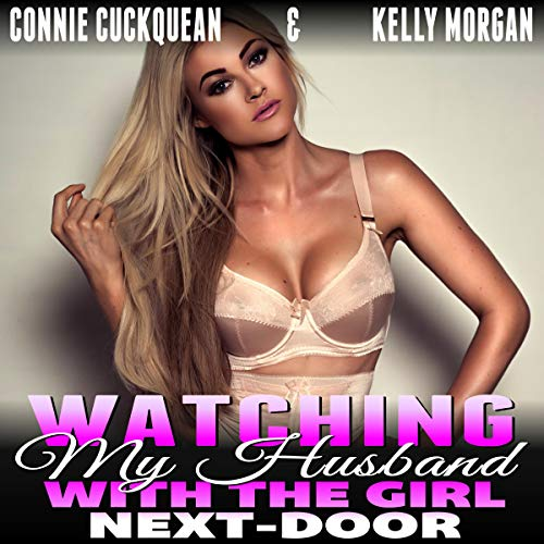 Watching my Husband with the Girl Next-Door     Cuckqueans, Book 1              By:                                                                                                                                 Connie Cuckquean                               Narrated by:                                                                                                                                 Kelly Morgan                      Length: 27 mins     Not rated yet     Overall 0.0