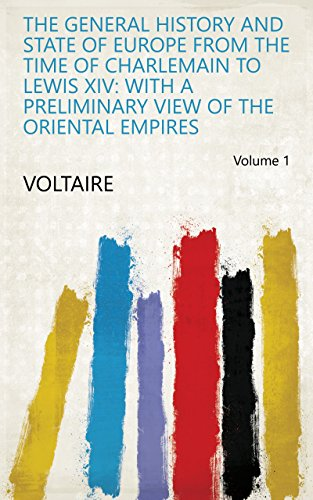 The General History and State of Europe from the Time of Charlemain to Lewis XIV: With a Preliminary View of the Oriental Empires Volume 1 (English Edition)