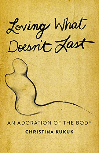 Loving What Doesn't Last: An Adoration of the Body