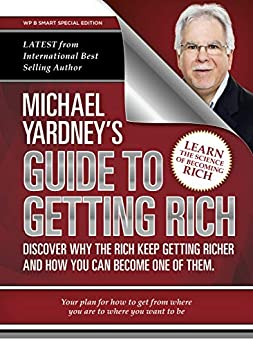 Michael Yardney's Guide To Getting Rich: Discover why the Rich keep getting richer, and how you can become one of them by [Michael Yardney]