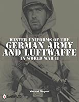 Winter Uniforms of the German Army and Luftwaffe in World War II by Vincent Slegers(2011-09-21)
