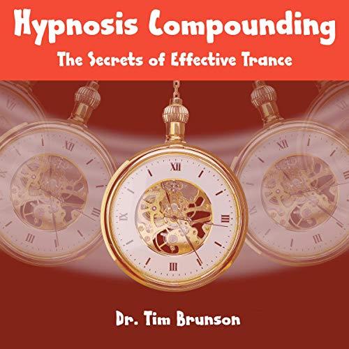 Couverture de Hypnosis Compounding: The Secrets of Effective Trance
