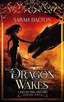 The Dragon Wakes (The Land of Fire and Ash Book 1) by [Sarah Dalton]