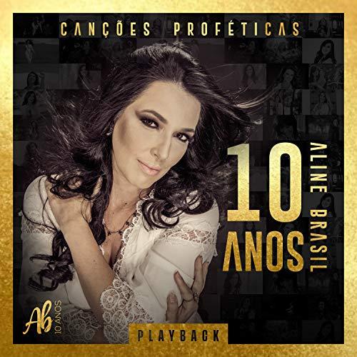 Canções Proféticas: Aline Brasil 10 Anos (Playback)