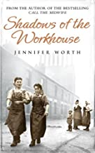 By Jennifer Worth - Shadows Of The Workhouse (12.2.2007)