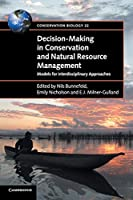 Decision-Making in Conservation and Natural Resource Management: Models for Interdisciplinary Approaches (Conservation Biology, Series Number 22)
