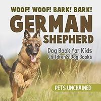 Woof! Woof! Bark! Bark! German Shepherd Dog Book for Kids Children's Dog Books