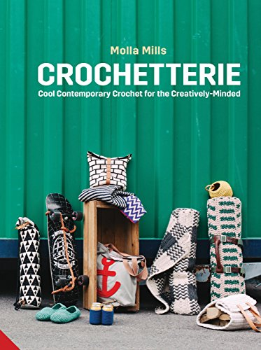 Crochetterie: Cool Contemporary Crochet for the Creatively-minded By Molla Mills