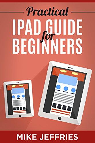 Practical iPad Guide For Beginners (For iPad / iPad Air / iPad Mini) (English Edition)