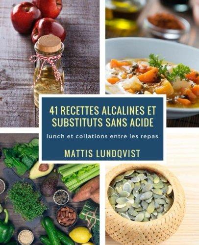 41 recettes alcalines et substituts sans acide: lunch et collations entre les repas