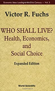 Who Shall Live? (Health, Economics, and Social Choice) (Economic Ideas Leading to the 21st Century)