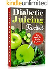 Diabetic Juicing Recipes for Weight Loss and Detox: Diabetic Juicing Diet. Diabetic Green Juicing. (Diabetes Cookbook Book 3)