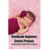 Headbands Beginners Crochet Projects: Headbands Patterns Crochet Tutorial For Beginners: DIY Handmade Headbands (English Edition)
