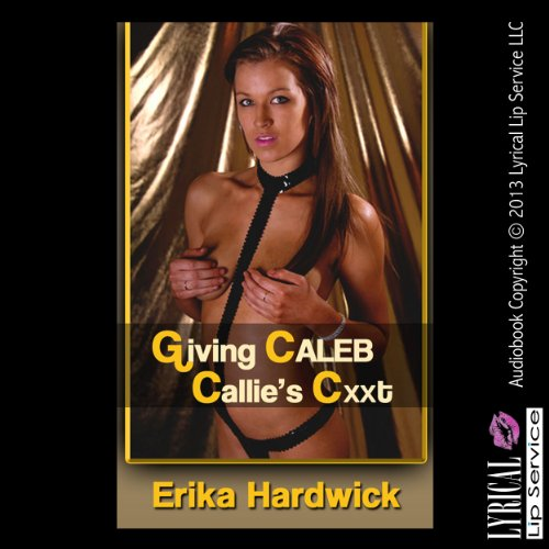 Giving Caleb Callie's C--t audiobook cover art