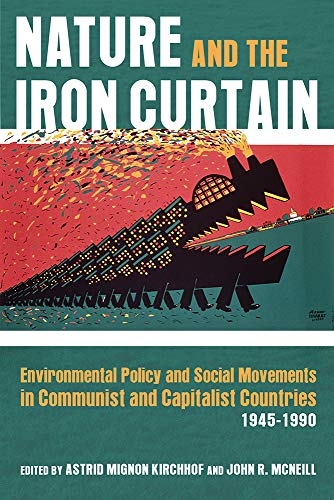 Nature and the Iron Curtain: Environmental Policy and Social Movements in Communist and Capitalist Countries, 1945–1990