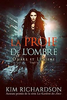La Proie de L'ombre (Ombre et Lumière t. 1) par [Kim Richardson, Joëlle Da Cunha, Valentin Translation]