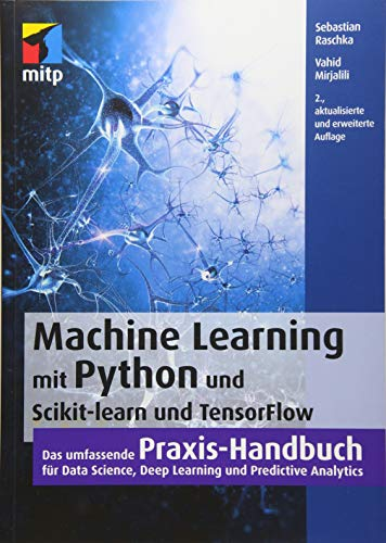 Machine Learning mit Python und Scikit-Learn und TensorFlow: Das umfassende Praxis-Handbuch für Data Science, Predictive Analytics und Deep Learning (mitp Professional)